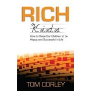 Rich Kids: How to Raise Our Children to Be Happy and Successful in Life, Paperback/Tom Corley