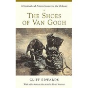 The Shoes of Van Gogh: A Spiritual and Artistic Journey to the Ordinary, Paperback/Cliff Edwards