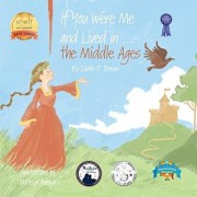If You Were Me and Lived in...the Middle Ages: An Introduction to Civilizations Throughout Time, Paperback/Carole P. Roman