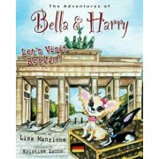 Let's Visit Berlin!: Adventures of Bella & Harry, Hardcover/Lisa Manzione