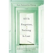 All Is Forgotten, Nothing Is Lost, Paperback/Lan Samantha Chang