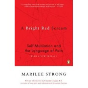 A Bright Red Scream: Self-Mutilation and the Language of Pain, Paperback/Marilee Strong