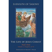 The Life of Jesus Christ: Part One, Volume 2, Chapters 41-92, Hardcover/Milton T. Walsh