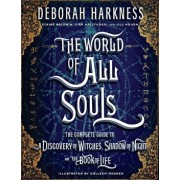 The World of All Souls: The Complete Guide to a Discovery of Witches, Shadow of Night, and the Book of Life, Hardcover/Deborah Harkness
