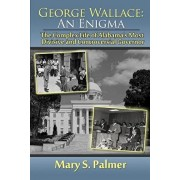 George Wallace: An Enigma: The Complex Life of Alabama's Most Divisive and Controversial Governor, Paperback/Mary S. Palmer