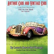 Antique Cars and Vintage Cars Large Print Dot-To-Dot: Dot-To-Dot Book for Adults, Paperback/Laura's Dot to Dot Therapy