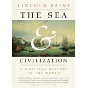 The Sea and Civilization: A Maritime History of the World, Paperback/Lincoln Paine