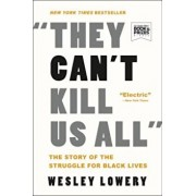 They Can't Kill Us All: The Story of the Struggle for Black Lives, Paperback/Wesley Lowery