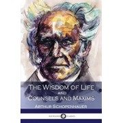 The Wisdom of Life and Counsels and Maxims, Paperback/Arthur Schopenhauer