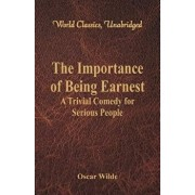 The Importance of Being Earnest: A Trivial Comedy for Serious People (World Classics, Unabridged), Paperback/Oscar Wilde
