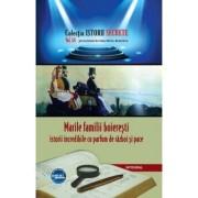 Marile familii boieresti. Istorii incredibile cu parfum de razboi si pace/Boerescu Dan-Silviu
