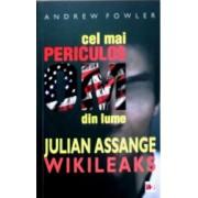 Cel mai periculos om din Lume Julian Assange - Wikileaks - Andrew Fowler
