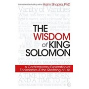 The Wisdom of King Solomon: A Contemporary Exploration of Ecclesiastes and the Meaning of Life, Paperback/Haim Shapira