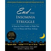End the Insomnia Struggle: A Step-By-Step Guide to Help You Get to Sleep and Stay Asleep, Paperback