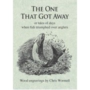 One That Got Away: Or Tales of Days When Fish Triumphed Over Anglers(Cartonat) (9781910723029)