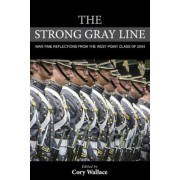 The Strong Gray Line: War-Time Reflections from the West Point Class of 2004, Hardcover