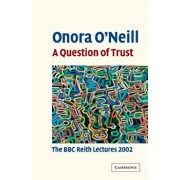 A Question of Trust, Paperback/Onora O'Neill
