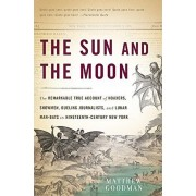 The Sun and the Moon: The Remarkable True Account of Hoaxers, Showmen, Dueling Journalists, and Lunar Man-Bats in Nineteenth-Century New Yor, Paperback/Matthew Goodman