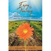Enjoy the Journey: Words of Encouragement for the Relational Woman, Paperback/Angela Wainwright