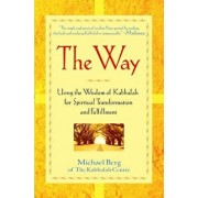 The Way: Using the Wisdom of Kabbalah for Spiritual Transformation and Fulfillment, Hardcover/Michael Berg
