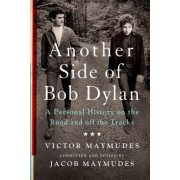 Another Side of Bob Dylan: A Personal History on the Road and Off the Tracks