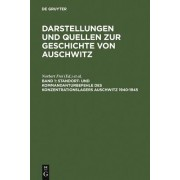 Commander's and Headquarter's Orders in the Concentration Camp Auschwitz 1940--1945