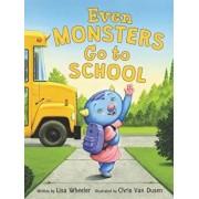Even Monsters Go to School, Hardcover/Lisa Wheeler