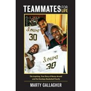 Teammates for Life: The Inspiring, True Story of Kenny Arnold and the Hawkeye Basketball Family, Hardcover/Marty Gallagher