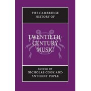 The Cambridge History of Twentieth-Century Music, Paperback/Nicholas Cook