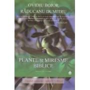 Plante si miresme biblice - Ovidiu Bojor Raducanu Dumitru