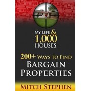 My Life & 1,000 Houses - 200+ Ways to Find Bargain Properties/Mitch Stephen