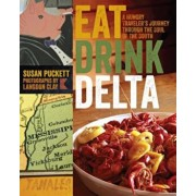 Eat Drink Delta: A Hungry Traveler's Journey Through the Soul of the South, Paperback/Susan Puckett