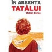 In absenta tatalui - Stelian Turlea