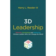 3D Leadership - Defining, Developing and Deploying Christian Leaders Who Can Change the World (III Harry L. Reeder)(Paperback) (9781527101562)