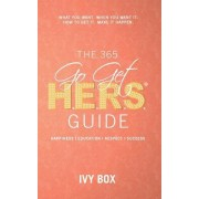 The 365 Go Get Hers Guide: What You Want, When You Want It, How to Get It, Make It Happen!