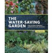 The Water-Saving Garden: How to Grow a Gorgeous Garden with a Lot Less Water, Paperback