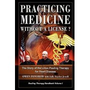 Practicing Medicine Without a License? the Story of the Linus Pauling Therapy for Heart Disease, Paperback/Owen Fonorow