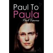 Paul to Paula- The Story of a Teenage T-Girl, Paperback/Paul Travers