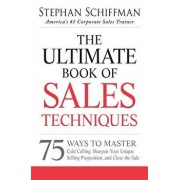 The Ultimate Book of Sales Techniques: 75 Ways to Master Cold Calling, Sharpen Your Unique Selling Proposition, and Close the Sale, Paperback/Stephan Schiffman