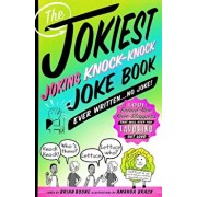 The Jokiest Joking Knock-Knock Joke Book Ever Written...No Joke!: 1,001 Brand-New Knee-Slappers That Will Keep You Laughing Out Loud, Paperback/Brian Boone