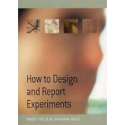 How to Design and Report Experiments by Andy Field