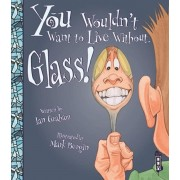 You Wouldn't Want To Live Without Glass!, Paperback/Ian Graham