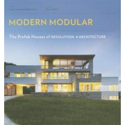 Modern Modular: The Prefab Houses of Resolution: 4 Architecture, Paperback