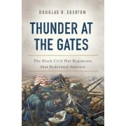 Thunder at the Gates: The Black Civil War Regiments That Redeemed America, Hardcover