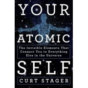 Your Atomic Self: The Invisible Elements That Connect You to Everything Else in the Universe, Hardcover