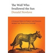 The Wolf Who Swallowed the Sun: A Jungian Fable of Family and Finance Across the Twentieth Century, Paperback/Donald Newlove