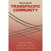 Transpacific Community - America, China, and the Rise and Fall of a Global Cultural Network (So Richard Jean)(Cartonat) (9780231176965)