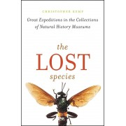 The Lost Species: Great Expeditions in the Collections of Natural History Museums, Hardcover