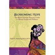 Blossoming Hope: The Black Christian Woman's Guide to Mental Health and Wellness, Paperback/Tonya D. Armstrong Ph. D.