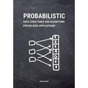 Probabilistic Data Structures and Algorithms for Big Data Applications, Paperback/Andrii Gakhov